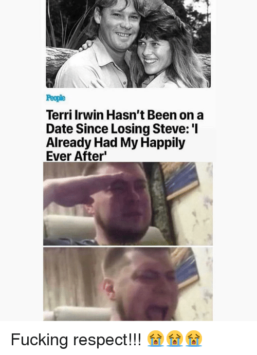 Memes, Respect, and Date: People  Terri Irwin Hasn't Been on a  Date Since Losing Steve: 'I  Already Had My Happily  Ever After Fucking respect!!! 😭😭😭