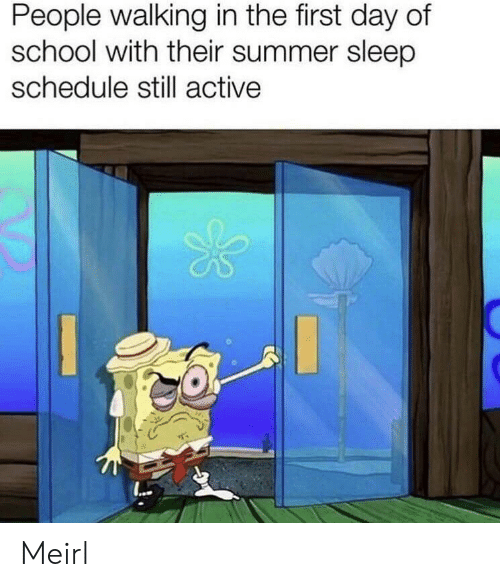 first day of school: People walking in the first day of  school with their summer sleep  schedule still active Meirl