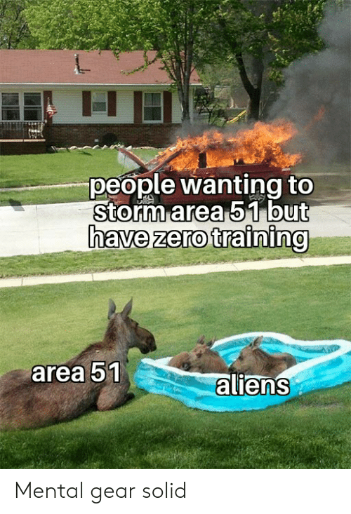 Funny, Zero, and Aliens: people wanting to  storm area 51 but  have zero training  area 51  aliens Mental gear solid