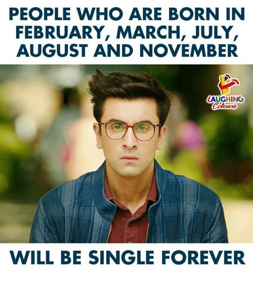 Forever, Indianpeoplefacebook, and Single: PEOPLE WHO ARE BORN IN  FEBRUARY, MARCH, JULY,  AUGUST AND NOVEMBER  AUGHING  WILL BE SINGLE FOREVER