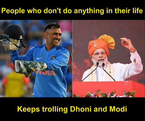 Life, Memes, and Trolling: People who don't do anything in their life  Keeps trolling Dhoni and Modi