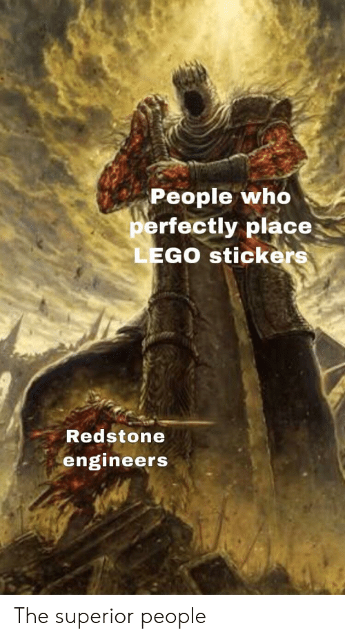 Stickers: People who  perfectly place  LEGO stickers  Redstone  engineers The superior people