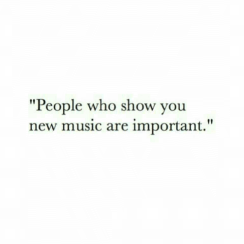 "Music, Who, and New: ""People who show you  new music are important."""