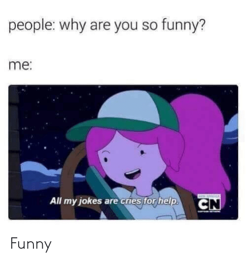 Funny, Help, and Jokes: people: why are you so funny?  me:  All my jokes are cries for help.  CN Funny