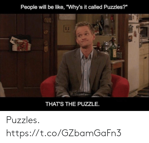 """Be Like, Memes, and 🤖: People will be like, """"Why's it called Puzzles?""""  THAT'S THE PUZZLE. Puzzles. https://t.co/GZbamGaFn3"""
