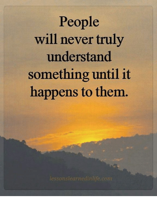 Conne: People  will never truly  understand  something until it  happens to them  lessonslearnedinlije conn