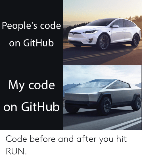 Run, Github, and Code: People's code  on GitHub  My code  on GitHub Code before and after you hit RUN.