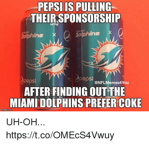 Miami Dolphins: PEPSIIS PULLING  THEIR SPONSORSHIP  MIAMI  bolphins x  Dolphins X  pepsi  AFTER FINDING OUTTHE  pep  @NFLMemes4You  MIAMI DOLPHINS PREFER-COKE UH-OH... https://t.co/OMEcS4Vwuy
