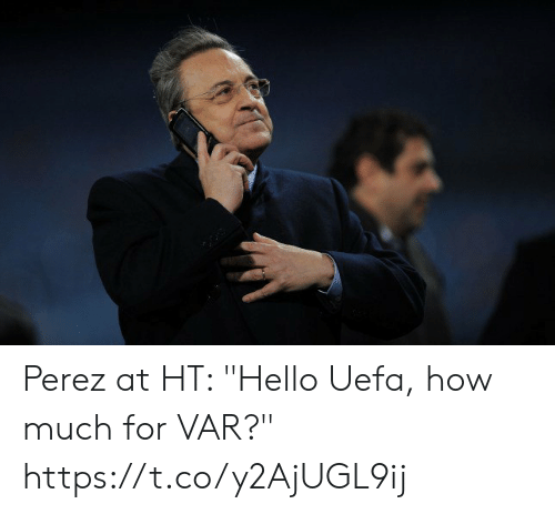 "Hello, Memes, and 🤖: Perez at HT: ""Hello Uefa, how much for VAR?"" https://t.co/y2AjUGL9ij"