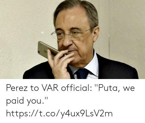 "Perez: Perez to VAR official: ""Puta, we paid you."" https://t.co/y4ux9LsV2m"