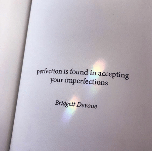 Perfection, Your, and Accepting: perfection is found in accepting  your imperfections  Bridgett Devoue