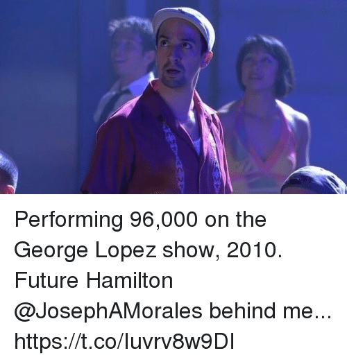 George Lopez: Performing 96,000 on the George Lopez show, 2010. Future Hamilton @JosephAMorales behind me... https://t.co/Iuvrv8w9DI