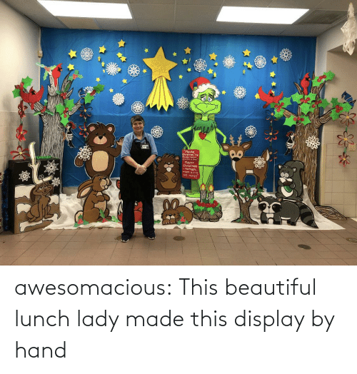 lady: Perhaps  bit more awesomacious:  This beautiful lunch lady made this display by hand