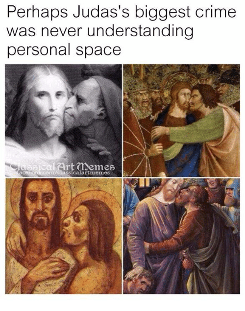 Crime, Space, and Classical Art: Perhaps Judas's biggest crime  was never understanding  personal space  eaArt emes  icalartmemes