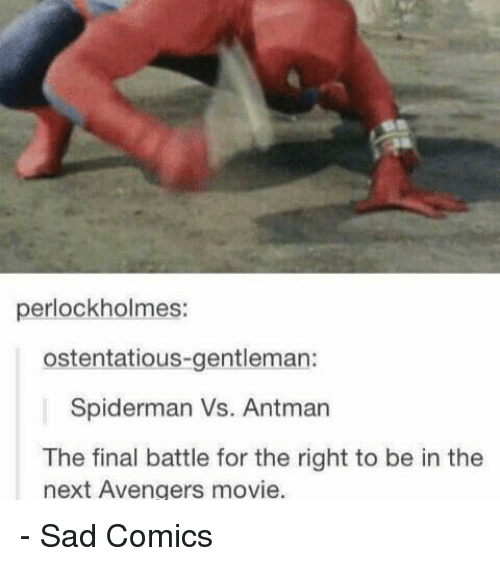 Finals, Memes, and Movies: perlockholmes:  ostentatious-gentleman:  Spiderman Vs. Antman  The final battle for the right to be in the  next Avengers movie. - Sad Comics