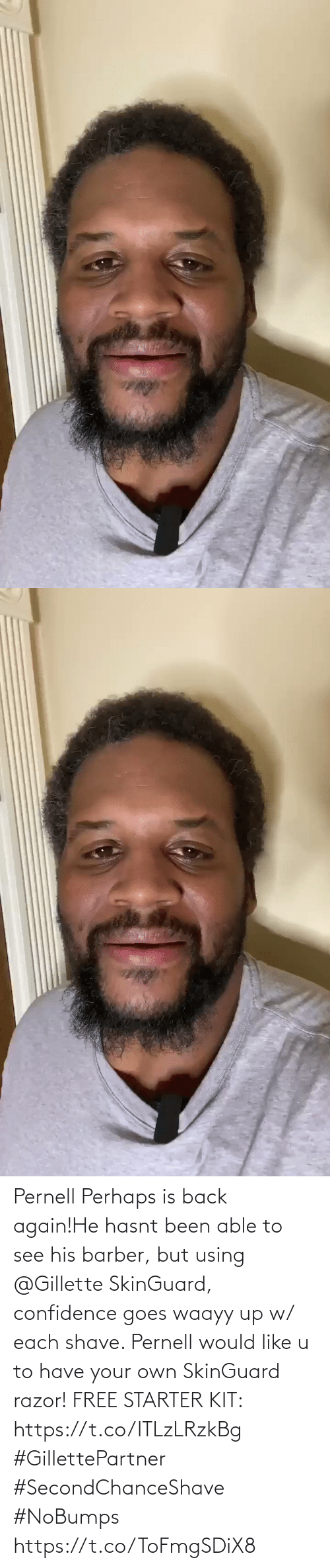Barber: Pernell Perhaps is back again!He hasnt been able to see his barber, but using @Gillette SkinGuard, confidence goes waayy up w/ each shave. Pernell would like u to have your own SkinGuard razor! FREE STARTER KIT: https://t.co/lTLzLRzkBg #GillettePartner #SecondChanceShave #NoBumps https://t.co/ToFmgSDiX8