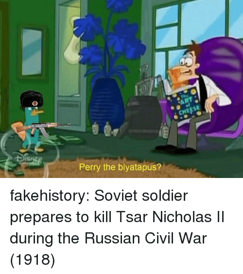 Tumblr, Blog, and Civil War: Perry the blyatapus? fakehistory:  Soviet soldier prepares to kill Tsar Nicholas II during the Russian Civil War (1918)