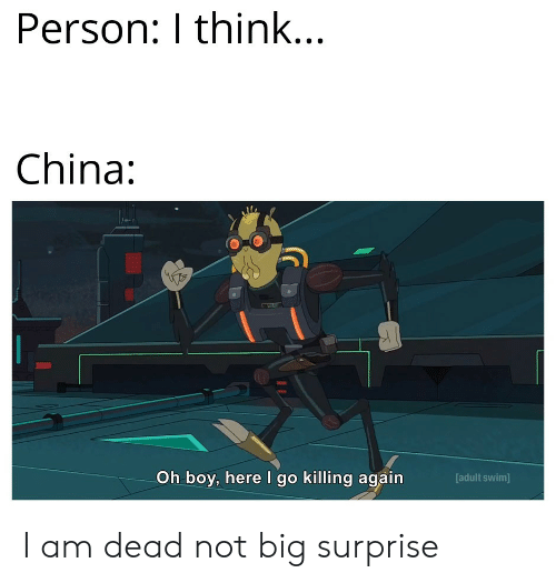 China, Adult Swim, and Boy: Person: I think...  China:  Oh boy, here I go killing again  [adult swim] I am dead not big surprise