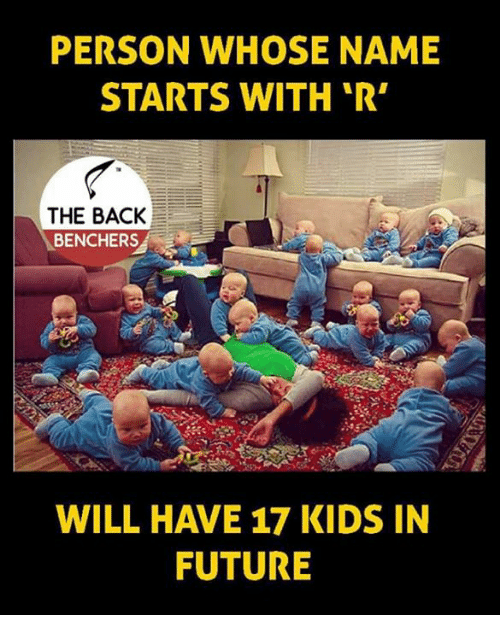 Future, Memes, and Kids: PERSON WHOSE NAME  STARTS WITH 'R  THE BACK  BENCHERS  WILL HAVE 17 KIDS IN  FUTURE