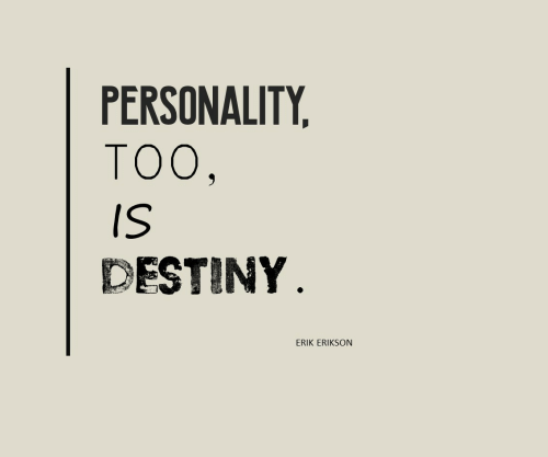 Destiny, Personality, and Too: PERSONALITY  TOO,  IS  DESTINY  ERIK ERIKSCN