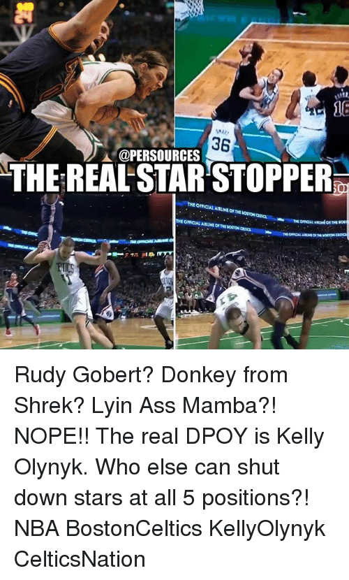 Dpoy: @PERSOURCES  THEREALSTARSTOPPER  THE OFFICIAL ARLIE  OFFICIAL AmNtorTE Borrow  omaAL ARMiot THS  THE omicAL ARLINE O, THE IOSON Rudy Gobert? Donkey from Shrek? Lyin Ass Mamba?! NOPE!! The real DPOY is Kelly Olynyk. Who else can shut down stars at all 5 positions?! NBA BostonCeltics KellyOlynyk CelticsNation