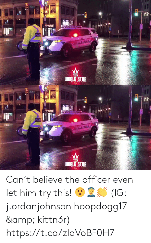 officer: Pertage Ave  AKE  DR  POLIE  WORLE STAR   'AKE  DR  POLIE  WORLE STAR  TAR  HOP.COM Can't believe the officer even let him try this! 😯👮‍♂️👏 (IG: j.ordanjohnson hoopdogg17 & kittn3r) https://t.co/zIaVoBF0H7