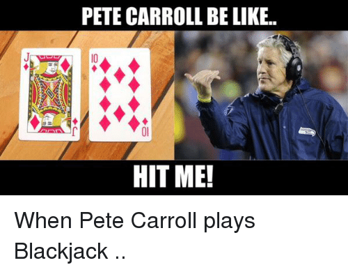 Pete Carroll: PETE CARROLL BE LIKE..  HIT ME! When Pete Carroll plays Blackjack ..