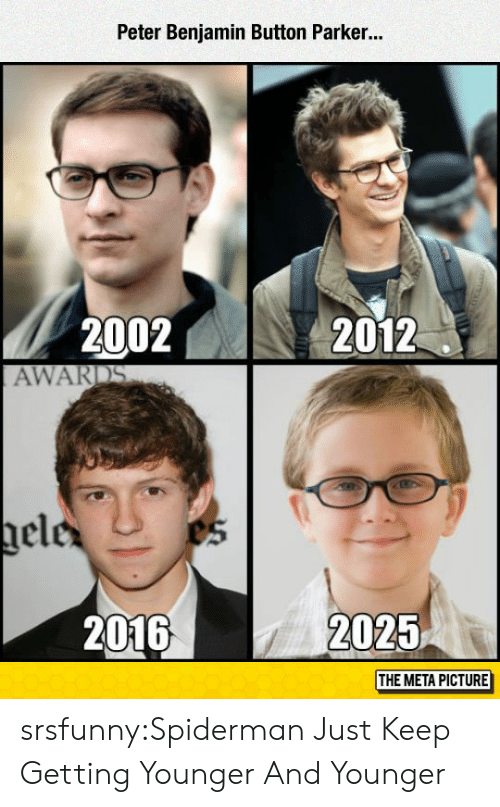 Benjamin Button: Peter Benjamin Button Parker..  2002N  2012  AWARDS  nel  2016  2025  THE META PICTURE srsfunny:Spiderman Just Keep Getting Younger And Younger