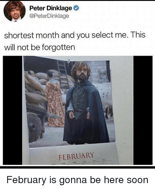 Peter Dinklage: Peter Dinklage  @PeterDinklage  shortest month and you select me. This  will not be forgotten  FEBRUARY  tHO February is gonna be here soon