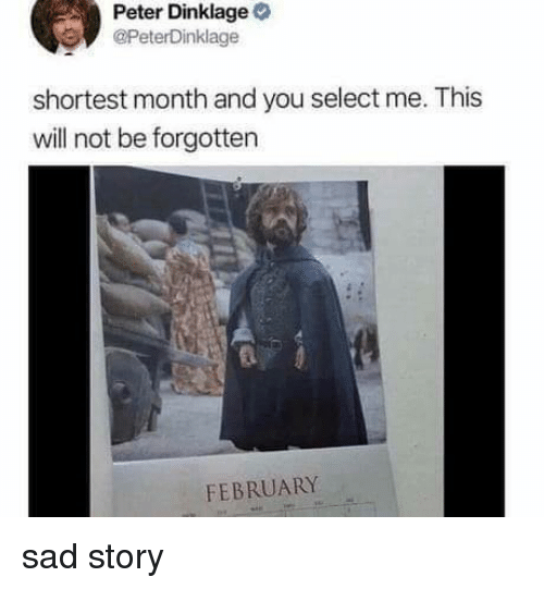 Peter Dinklage: Peter Dinklage  @PeterDinklage  shortest month and you select me. This  will not be forgotten  FEBRUARY sad story