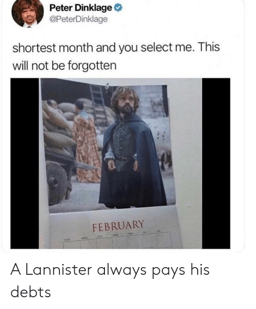 Peter Dinklage: Peter Dinklage  @PeterDinklage  shortest month and you select me. This  will not be forgotten  FEBRUARY  TLs A Lannister always pays his debts