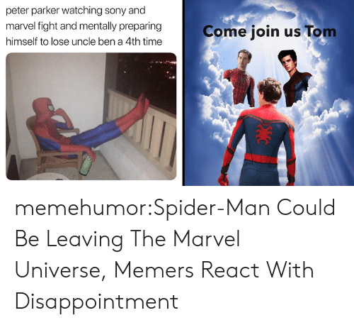 Sony: peter parker watching sony and  marvel fight and mentally preparing  Come join us Tom  himself to lose uncle ben a 4th time memehumor:Spider-Man Could Be Leaving The Marvel Universe, Memers React With Disappointment
