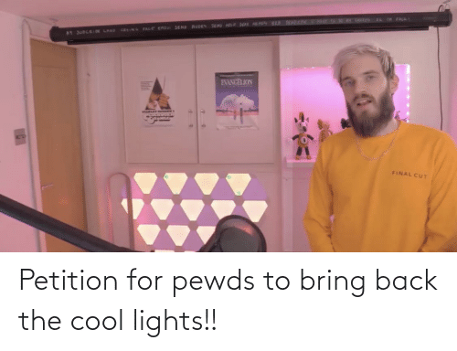 lights: Petition for pewds to bring back the cool lights!!