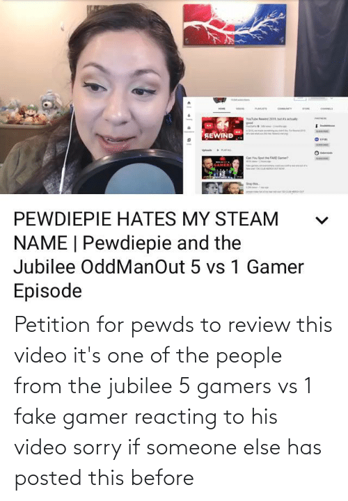 Of The People: Petition for pewds to review this video it's one of the people from the jubilee 5 gamers vs 1 fake gamer reacting to his video sorry if someone else has posted this before
