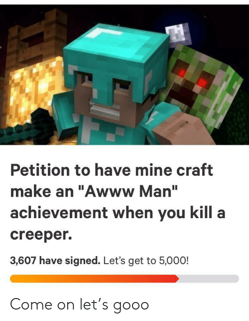 """Gooo, Awww, and Mine Craft: Petition to have mine craft  make an """"Awww Man""""  achievement when you kill a  creeper  3,607 have signed. Let's get to 5,000! Come on let's gooo"""