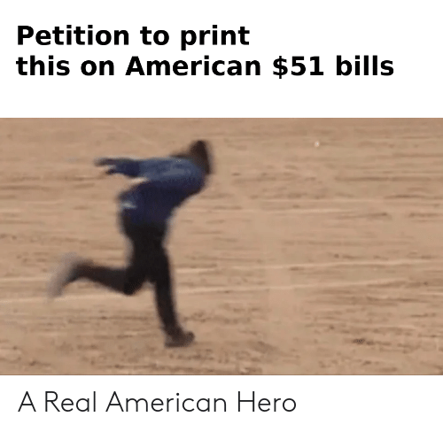 petition: Petition to print  this on American $51 bills A Real American Hero
