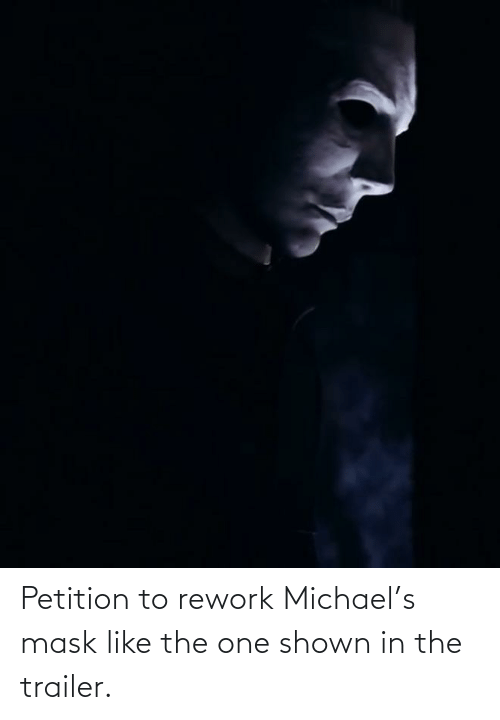 Shown: Petition to rework Michael's mask like the one shown in the trailer.