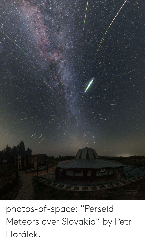 "Tumblr, Blog, and Space: Petr Horalek photos-of-space:  ""Perseid Meteors over Slovakia"" by Petr Horálek."
