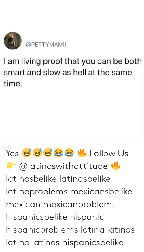 latina: @PETTYMAMII  I am living proof that you can be both  smart and slow as hell at the same  time. Yes 😅😅😅😂😂 🔥 Follow Us 👉 @latinoswithattitude 🔥 latinosbelike latinasbelike latinoproblems mexicansbelike mexican mexicanproblems hispanicsbelike hispanic hispanicproblems latina latinas latino latinos hispanicsbelike