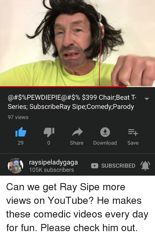 Videos, youtube.com, and Chair: @#$%PEWDIEPIE@#$% $399 Chair;BeatT  Series, SubscribeRay Sipe;Comedy;Parody  97 views  29  Share Download Save  raysipeladygaga SUBSCRIBED  105K subscribers