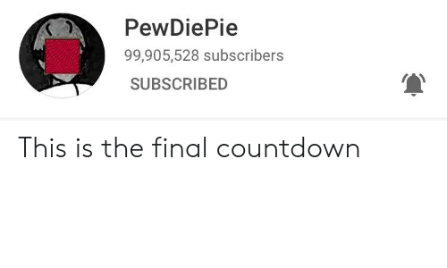 Countdown, The Final Countdown, and Final Countdown: PewDiePie  99,905,528 subscribers  SUBSCRIBED This is the final countdown
