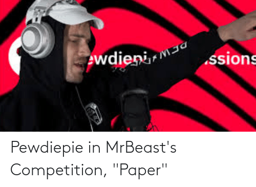 "competition: Pewdiepie in MrBeast's Competition, ""Paper"""