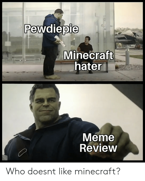 hater meme: Pewdiepie  Minecraft  hater  Meme  Review Who doesnt like minecraft?