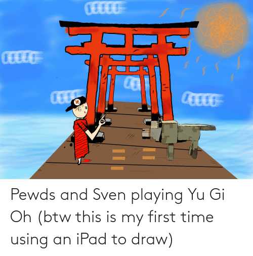 ipad: Pewds and Sven playing Yu Gi Oh (btw this is my first time using an iPad to draw)