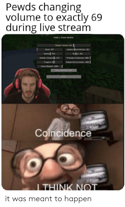 Live, Coincidence, and Sound: Pewds changing  volume to exactly 69  during live stream  hu&Sound  Mrter Vlne 9  Jukebaxote Nocke 36  Phuic OF  Heather  Dok 4  Hoat Creaur 67  Friandu Creahures 10  Playes  e/Secy 1  hr es orr  Cone  Coincidence  ITHINK NOT it was meant to happen