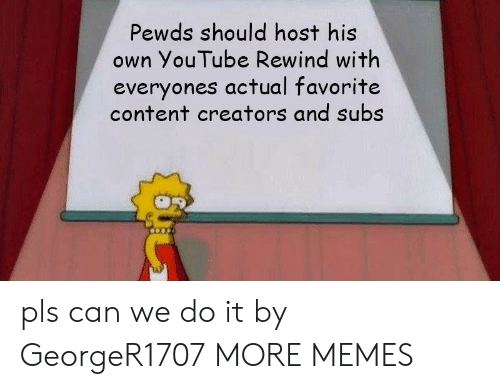 Dank, Memes, and Target: Pewds should host his  own YouTube Rewind with  everyones actual favorite  content creators and subs pls can we do it by GeorgeR1707 MORE MEMES