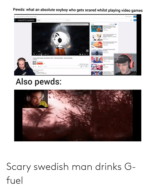 Dragon Ball Super: Pewds: what an absolute soyboy who gets scared whilst playing video games  A privacy reminder from Youtube, a doogle company  Remind me ter  eviw  DI DADATVCHANNEL ushida  igni  0  Autoplay O  Sugpested Dragon Ba Super Colección OPy ED Fu Versión  Up next  Ly  | Dragon Ball Super Opening 2  Full TKiyoshi Hikawa Genkal  Toppa Survivor  43344  Goku, Frieza and Android 17 vs.  Jirent (2) UNIVERSE 11  ERASEDT | DBS | 131 | Full HDI  Flow Hero Song of Hope (Dragon  Ball 2: Battle of Gods ED)  FLOW  Ultra Instinct Mastered [EPIC  OST MIXI  Dagn  000/440  Dragon Ball Super ka ka  daze Full song Original  Instinct(no background n  RUTAZ  Dragon Ball Super Soundtrack Full : Ultimate Battle - Akira Kushida  (Lyrics)  Advi Anime XD  1,875,216 views  Goku Vs Jiren 130 FULL  OST)  lished on Feb 22, 2010  ics Sube  ome Dragon Bal Super  rack Theme Utmate Bate  Dragon Ball Super - Utim  Battle/Utra instincti  Instrumental Epic Rock C  Also pewds: Scary swedish man drinks G-fuel