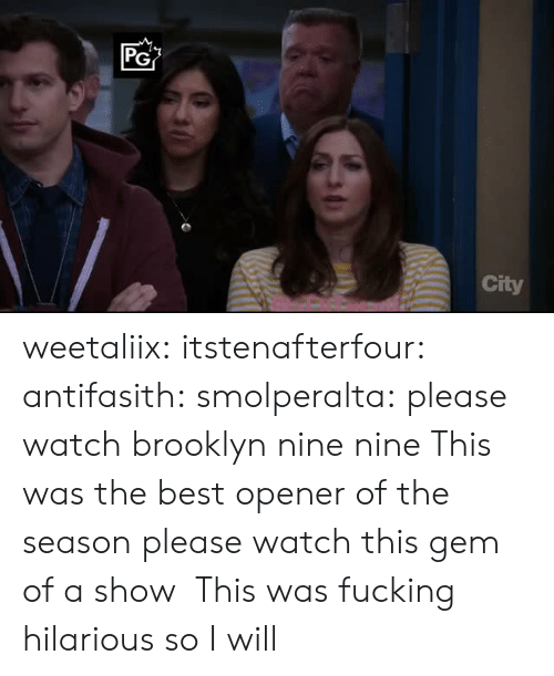 Nine Nine: PG  City weetaliix: itstenafterfour:  antifasith:  smolperalta: please watch brooklyn nine nine This was the best opener of the season   please watch this gem of a show    This was fucking hilarious so I will