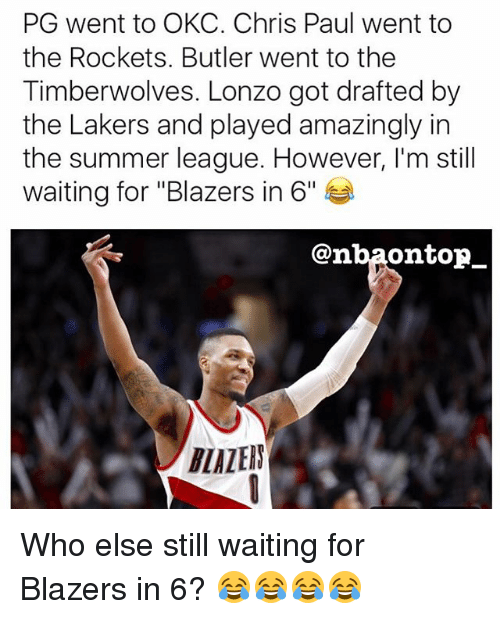 """Butlers: PG went to OKC. Chris Paul went to  the Rockets. Butler went to the  Timberwolves. Lonzo got drafted by  the Lakers and played amazingly in  the summer league. However, I'm still  waiting for """"Blazers in 6""""  @nba0ntopー  LALEIN Who else still waiting for Blazers in 6? 😂😂😂😂"""