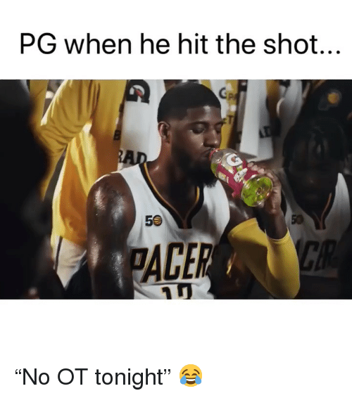"Basketball, Nba, and Sports: PG when he hit the shot...  Cp  50  ACER  1D ""No OT tonight"" 😂"